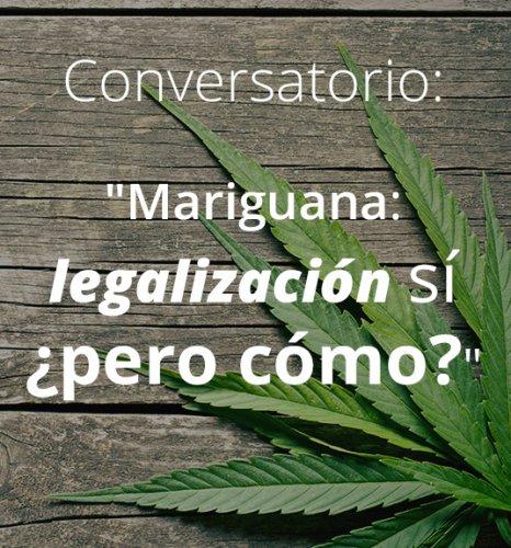 """""""Mariguana: legalización sí ¿pero cómo?"""""""